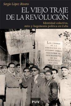 el viejo traje de la revolucion: identidad colectiva, mito y hege monia politica en cuba-sergio lopez rivero-9788437068114