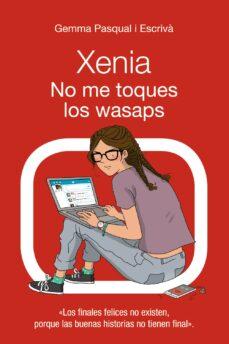 Descargar libros isbn numero XENIA 3: NO ME TOQUES LOS WASAPS de GEMMA PASQUAL I ESCRIVA 9788469833414