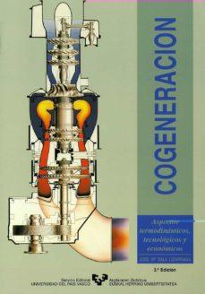 Descargar COGENERACION: ASPECTOS TERMODINAMICOS, TECNOLOGICOS Y ECONOMICOS gratis pdf - leer online