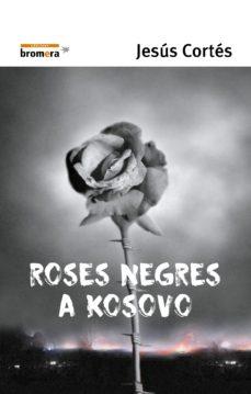 roses negres a kosovo-jesus cortes-9788476605714