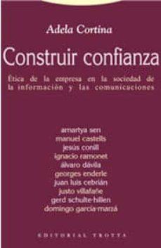 construir confianza: etica de la empresa en la sociedad de la inf ormacion y las comunicaciones-adela cortina orts-9788481646214