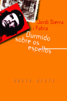 Descarga gratuita de libros electrónicos en formato epub. DURMIDO SOBRE OS ESPELLOS (Literatura española) CHM de JORDI SIERRA I FABRA 9788482886114