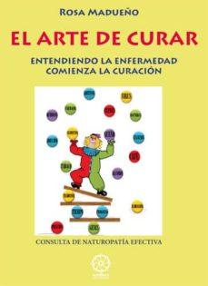 EL ARTE DE CURAR: ENTENDIENDO LA ENFERMEDAD COMIENZA LA CURACION - ROSA MADUEÑO | Adahalicante.org