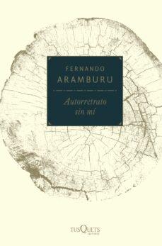 Descargar ebook kostenlos epub AUTORRETRATO SIN MI (Spanish Edition) de FERNANDO ARAMBURU RTF DJVU MOBI 9788490665114