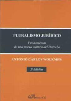 pluralismo juridico. fundamentos de una nueva cultura del derecho-antonio carlos wolkmer-9788491486114