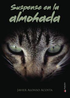 Ebook nl store epub descargar SUSPENSE EN LA ALMOHADA 9788491837114 de JAVIER ALONSO ACOSTA (Literatura española)