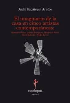 el imaginario de la casa en cinco artistas contemporaneas: remedi os varo, louise bourgeois, marjetica potrc,doris salc-judit uzcategui araujo-9788493825614