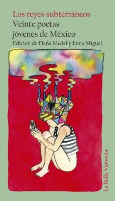 Audiolibros gratuitos para descargar. LOS REYES SUBTERRANEOS: VEINTE POETAS JOVENES DE MEXICO de LUNA MIGUEL 9788494355714 (Spanish Edition) CHM