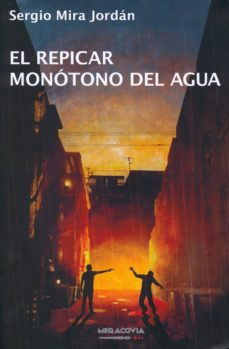 Descargar foro del libro EL REPICAR MONOTONO DEL AGUA de SERGIO MIRA JORDAN (Literatura española) PDB FB2 9788494508714