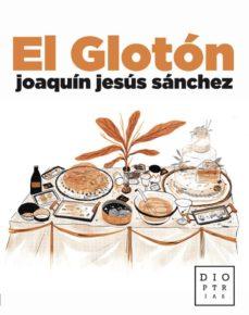 Descargar libro en ipad EL GLOTON 9788494783814  de JOAQUIN JESUS SANCHEZ DIAZ