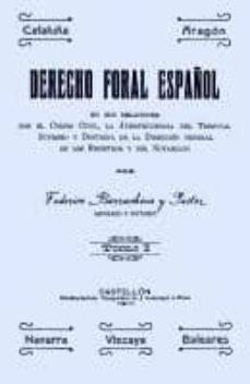 DERECHO FORAL ESPAÑOL: EN SUS RELACIONES CON EL CODIGO CIVIL, LA JURISPRUDENCIA DEL TRIBUNAL SUPREMO Y DOCTRINA DE LA DIRECCION GENERAL DE LOS REGISTROS Y DEL NOTARIADO (3 VOL.) (FACSIMIL) - FEDERICO BARRACHINA PASTOR | Adahalicante.org