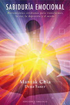 sabiduria emocional: herramientas cotidianaspara transformar la i ra, la depresion y el miedo-mantak chia-9788497776714