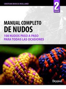 manual completo de nudos: 108 nudos paso a paso y para todas las ocasiones-cristian biosca rolland-9788498292114
