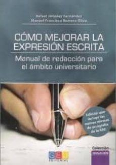 como mejorar la expresion escrita: manual de redaccion para el am bito universitario-rafael jimenez fernandez-9788499156514