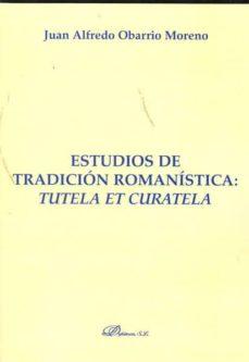 estudios de tradicion romanistica: tutela et curatela-juan alfredo obarrio moreno-9788499821214