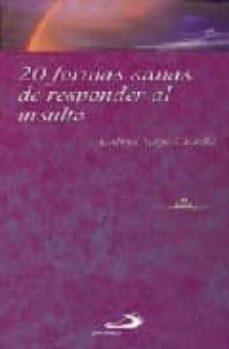 Inmaswan.es 20 Formas Sanas De Responder Al Insulto (Coleccion Ser Feliz) Image