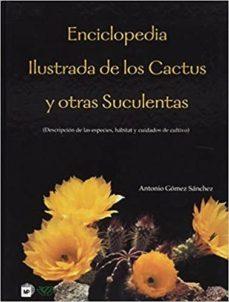 enciclopedia ilustrada de los cactus y otras suculentas-antonio gomez sanchez-9798484760114