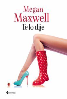Libros electrónicos descargados deutsch TE LO DIJE (Literatura española) 9788408133124 de MEGAN MAXWELL RTF