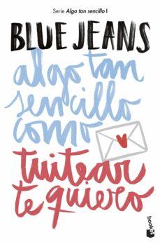 Descargas gratuitas de libros electrónicos kindle ALGO TAN SENCILLO COMO TUITEAR TE QUIERO de BLUE JEANS 9788408194224
