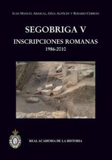 segobriga v: inscripciones romanas (1986-2010)-juan manuel abascal palazon-9788415069324
