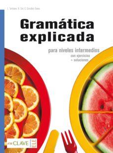 Descargar GRAMATICA EXPLICADA PARA NIVELES INTERMEDIOS CON EJERCICIOS + SOLUCIONES gratis pdf - leer online