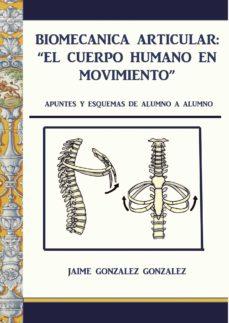 Descargar libros en línea para ipad BIOMECÁNICA ARTICULAR. EL CUERPO HUMANO EN MOVIMIENTO de DESCONOCIDO MOBI ePub PDF en español 9788416073924