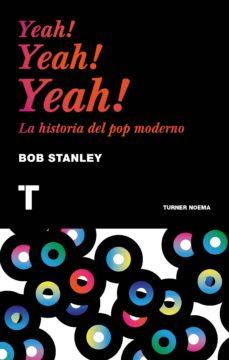 yeah! yeah! yeah! la historia del pop moderno-bob stanley-9788416142224