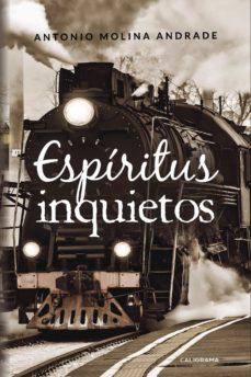 Ipad mini ebooks descargar (I.B.D.) ESPIRITUS INQUIETOS (Literatura española) de ANTONIO MOLINA ANDRADE 9788417335724 MOBI ePub PDB