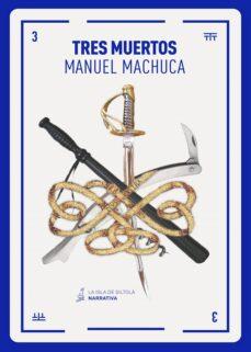 Descargar libros electrónicos gratis en línea gratis TRES MUERTOS 9788417352424 (Literatura española) de MANUEL MACHUCA ePub