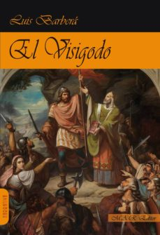 Descarga gratuita de teléfonos móviles Ebooks. EL VISIGODO de LUIS BARBERA PEREZ (Literatura española) 9788417433024 ePub MOBI PDB