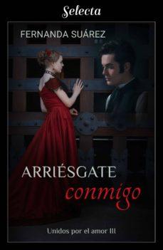 arriésgate conmigo (unidos por el amor 3) (ebook)-fernanda suarez-9788417540524