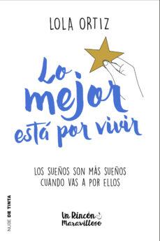Libros de audio gratis torrents descargar LO MEJOR ESTÁ POR VIVIR de LOLA ORTIZ (Literatura española)