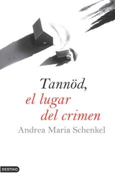 Formato pdf gratis descargar ebooks TANNÖD, EL LUGAR DEL CRIMEN 9788423340224 de ANDREA MARIA SCHENKEL (Literatura española) ePub
