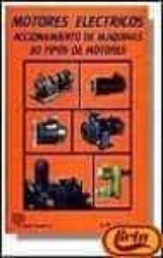 motores eléctricos : accionamiento de máquinas, 30 tipos de motores-jose roldan viloria-9788428320924