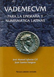vademecum para la epigrafia y numismatica latinas (2ª ed.)-jose manuel iglesias gil-9788461259724