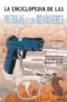 Cdaea.es La Enciclopedia De Las Pistolas Y Los Revolveres: Guia De Referen Cia Con Mas De 400 Fotografias En Color Image