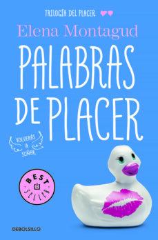Descargar google books por isbn PALABRAS DE PLACER (TRILOGIA DEL PLACER II) de ELENA MONTAGUD  9788466335324