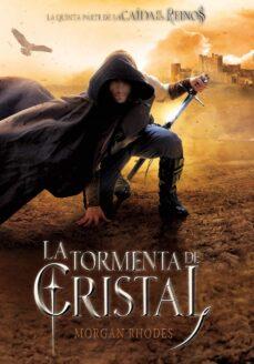 Descarga un libro de google books LA CAIDA DE LOS REINOS 5: LA TORMENTA DE CRISTAL FB2 MOBI de MORGAN RHODES