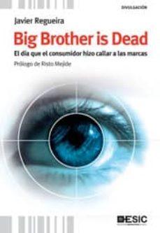 big brother is dead: el dia que el consumidor hizo callar a las m arcas-javier regueira-9788473567824