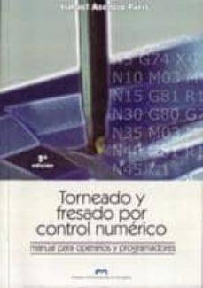 torneado y fresado por control numerico: manual para operarios y programadores (2ª ed.)-ismael asensio paris-9788477336624