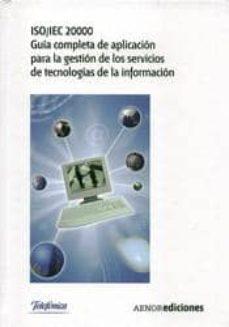 Descargar ISO/IEC 20000. GUIA COMPLETA DE APLICACION PARA LA GESTION DE LOS SERVICIOS DE TECNOLOGIAS DE LA INFORMACION gratis pdf - leer online