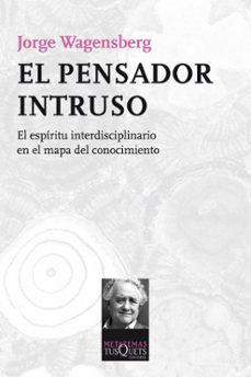 el pensador intruso: el espiritu interdisciplinario en el mapa de l conocimiento-jorge wagensberg-9788483838624