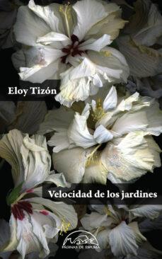 Descargar libros de google completos VELOCIDAD DE LOS JARDINES 9788483932124 de ELOY TIZON
