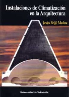 instalaciones de climatizacion en la arquitectura: estado actual y las ultimas investigaciones-jesus feijo muñoz-9788484480624