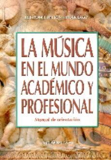 Descargar LA MUSICA EN EL MUNDO ACADEMICO Y PROFESIONAL gratis pdf - leer online