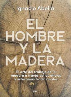 Ebook gratuito y descarga EL HOMBRE Y LA MADERA en español de IGNACIO ABELLA MINA