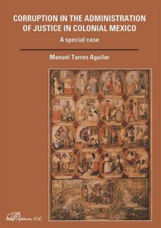 corruption in the administration of justice in colonial mexico. a special case (ebook)-manuel torres aguilar-9788490855324