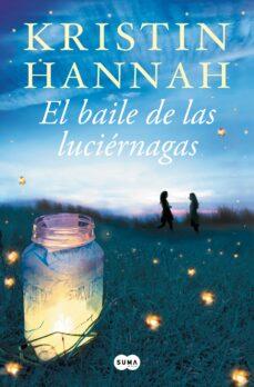 Descargar gratis ebooks epub EL BAILE DE LAS LUCIERNAGAS de KRISTIN HANNAH FB2 RTF en español 9788491290124
