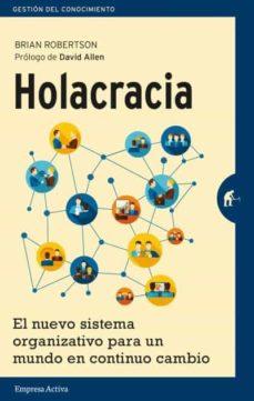 holacracia: el nuevo sistema organizativo para un mundo en continuo cambio-brian robertson-9788492921324