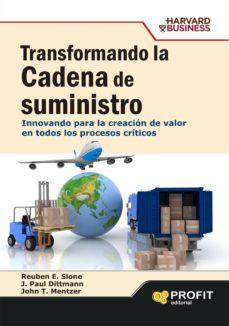 transformando la cadena de suministros: innovando para la creacio n de valor en todos los procesos criticos-reuben e. slone-j.paul dittmann-9788492956524